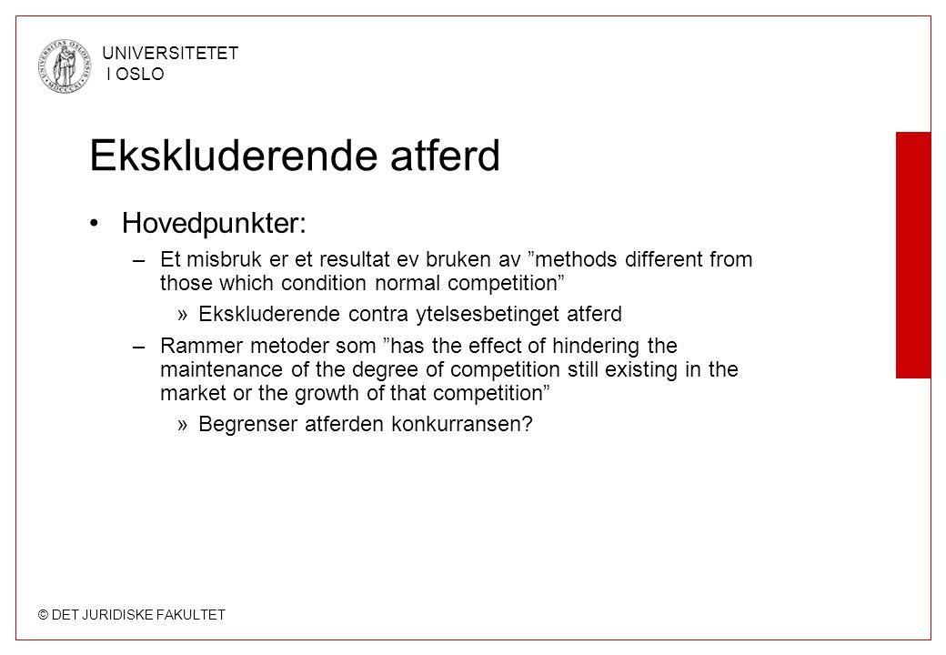 """© DET JURIDISKE FAKULTET UNIVERSITETET I OSLO Ekskluderende atferd Hovedpunkter: –Et misbruk er et resultat ev bruken av """"methods different from those"""
