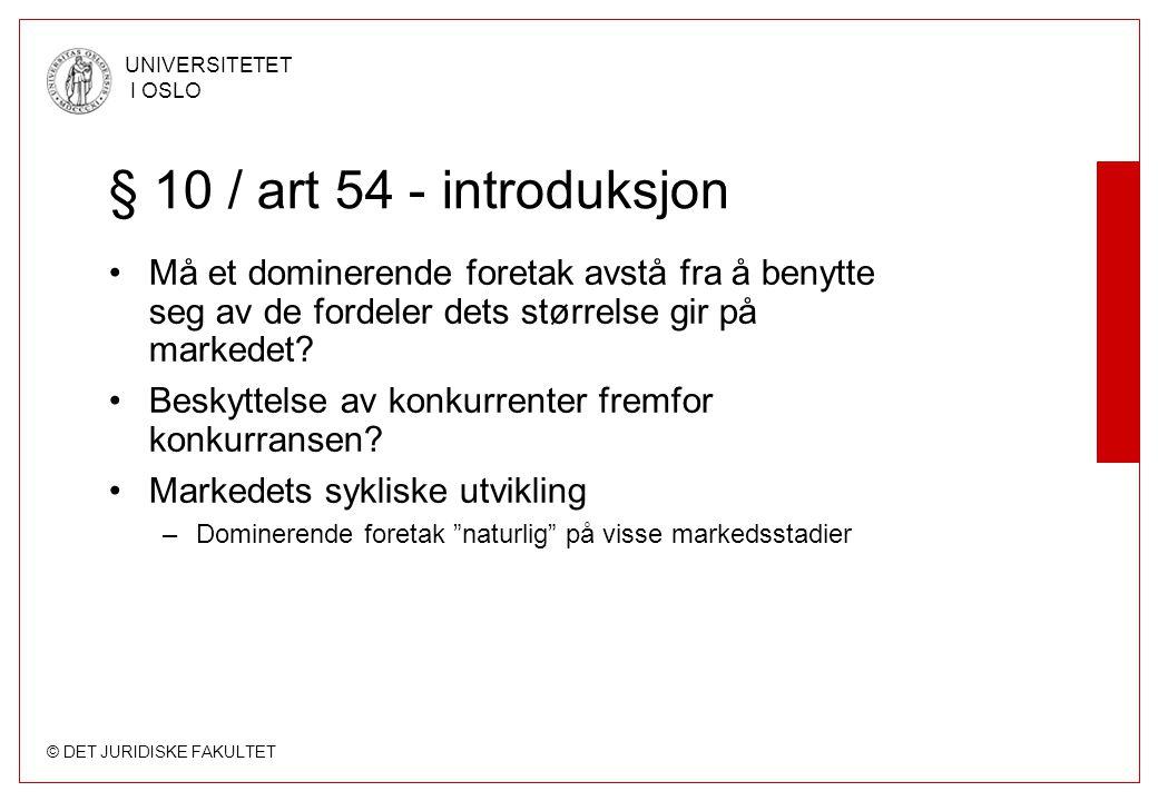 © DET JURIDISKE FAKULTET UNIVERSITETET I OSLO Indikatorer for markedsmakt (4) Markedsandeler under 40% –Indikerer at et foretak ikke er dominerende –25-40%: Dominerende stilling lite sannsynlig »avhengig av markedsstrukturen »Kan tenkes dersom konkurrentene er svært små –Mindre enn 25%: Dominans svært lite sannsynlig »FF: Sammenslutninger … kan anses for at være forenelige med det fælles marked … når de berørte virksomheders markedsandel ikke overstiger 25 %
