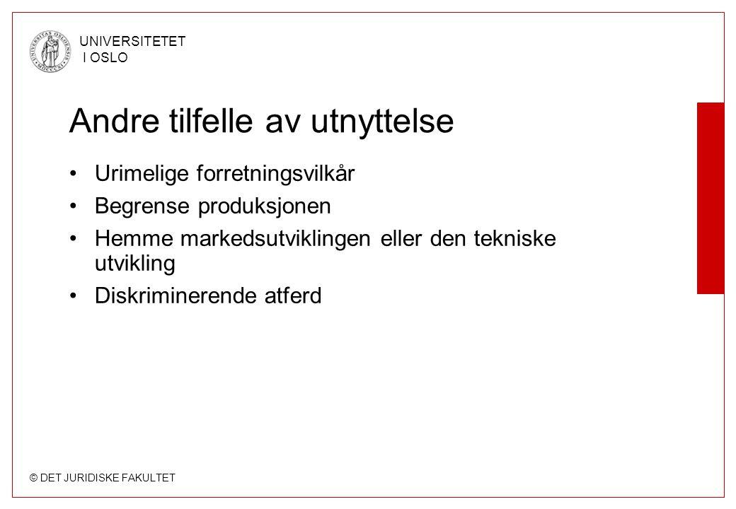 © DET JURIDISKE FAKULTET UNIVERSITETET I OSLO Andre tilfelle av utnyttelse Urimelige forretningsvilkår Begrense produksjonen Hemme markedsutviklingen