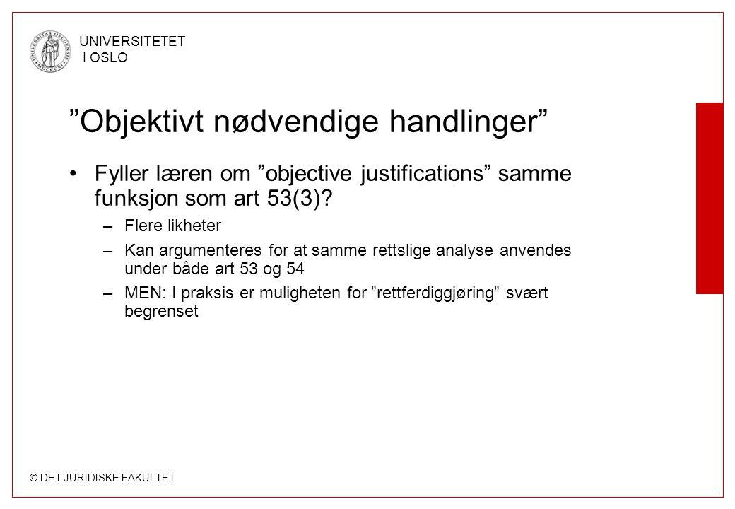 """© DET JURIDISKE FAKULTET UNIVERSITETET I OSLO """"Objektivt nødvendige handlinger"""" Fyller læren om """"objective justifications"""" samme funksjon som art 53(3"""