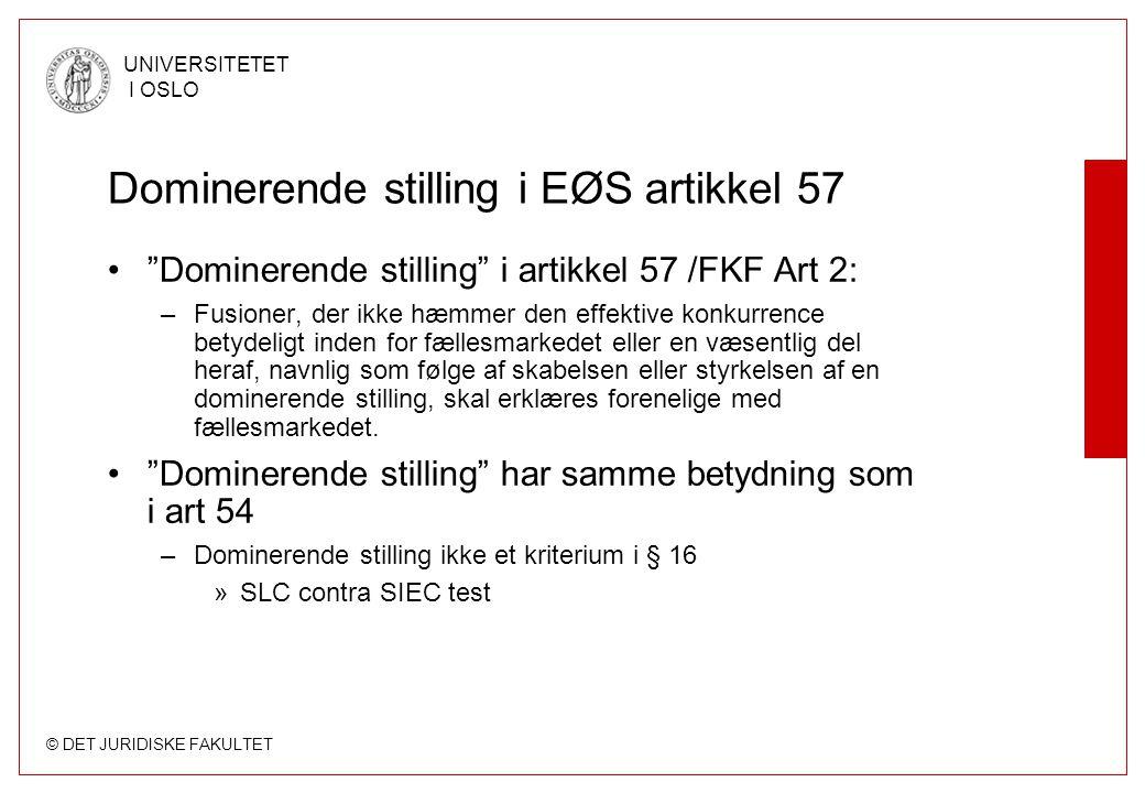 © DET JURIDISKE FAKULTET UNIVERSITETET I OSLO Forskjeller i perspektiv på art 54 og 57: –Art 54 kommer til anvendelse på foretak som har en dominerende stilling –Artikkel 57 / fusjonsforordningen kommer til anvendelse på etableringen eller styrkingen av en dominerende stilling –Art 54 regulerer atferden –Artikkel 57 / fusjonsforordningen regulerer strukturen