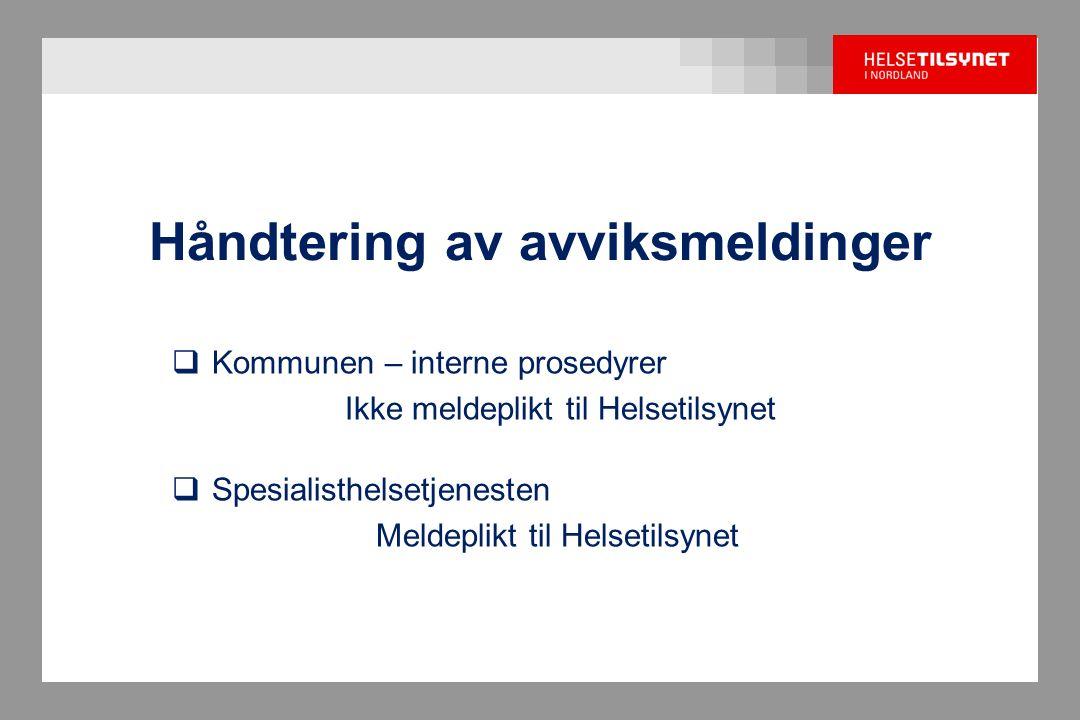 Håndtering av avviksmeldinger  Kommunen – interne prosedyrer Ikke meldeplikt til Helsetilsynet  Spesialisthelsetjenesten Meldeplikt til Helsetilsyne