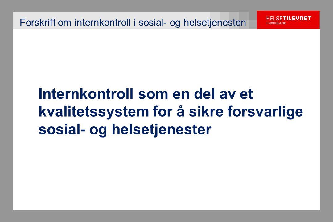 Forskrift om internkontroll i sosial- og helsetjenesten Internkontroll som en del av et kvalitetssystem for å sikre forsvarlige sosial- og helsetjenes