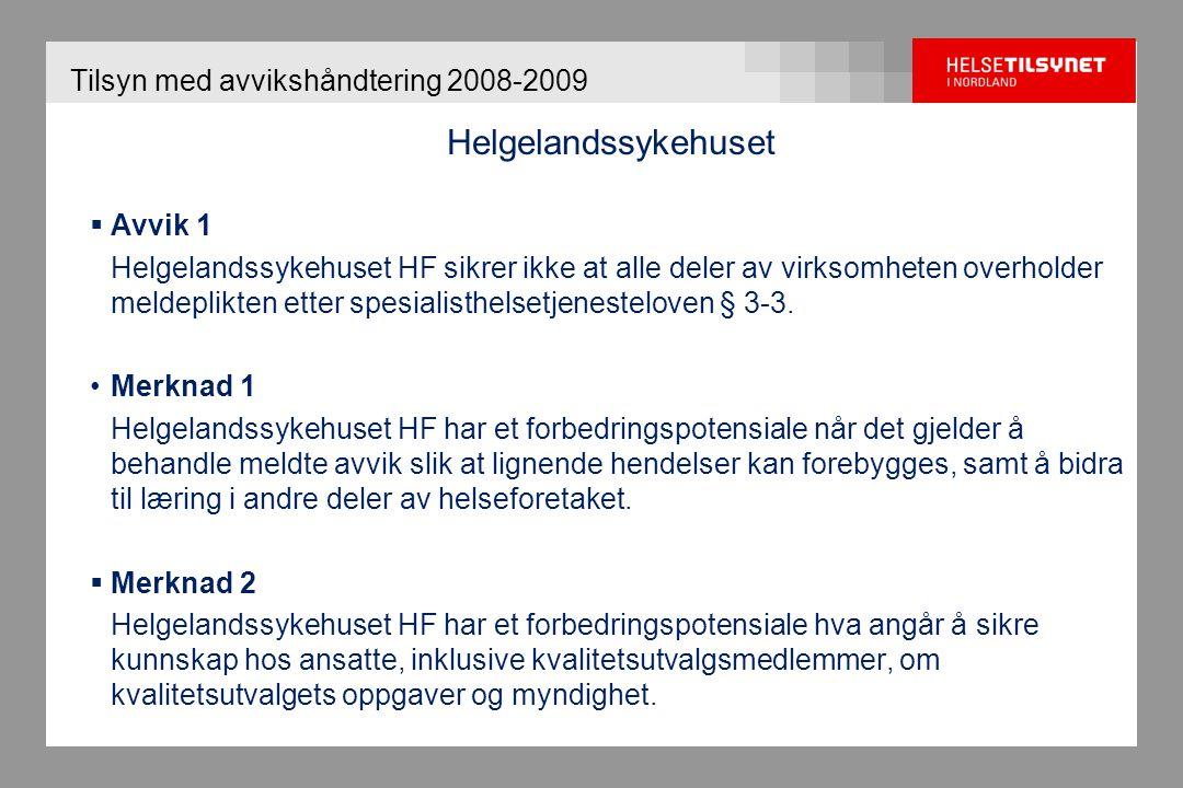 Tilsyn med avvikshåndtering 2008-2009 Helgelandssykehuset  Avvik 1 Helgelandssykehuset HF sikrer ikke at alle deler av virksomheten overholder meldep