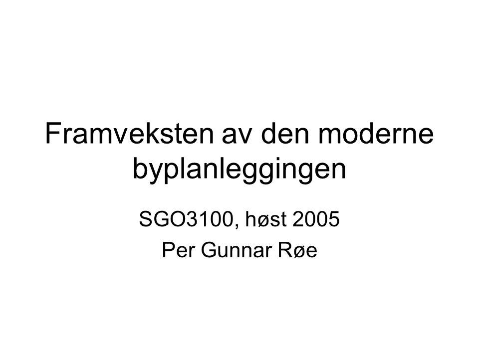 Framveksten av den moderne byplanleggingen SGO3100, høst 2005 Per Gunnar Røe