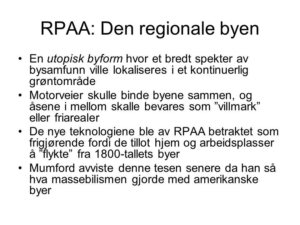 RPAA: Den regionale byen En utopisk byform hvor et bredt spekter av bysamfunn ville lokaliseres i et kontinuerlig grøntområde Motorveier skulle binde