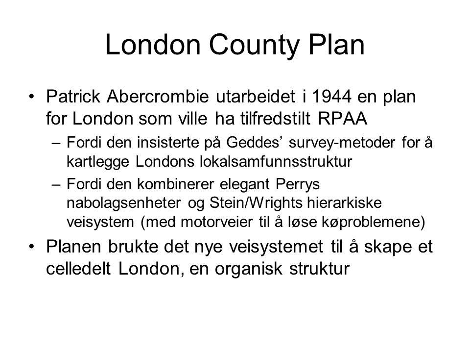 London County Plan Patrick Abercrombie utarbeidet i 1944 en plan for London som ville ha tilfredstilt RPAA –Fordi den insisterte på Geddes' survey-met