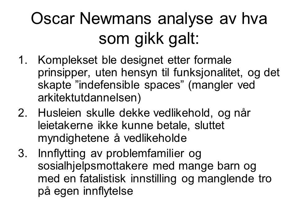 """Oscar Newmans analyse av hva som gikk galt: 1.Komplekset ble designet etter formale prinsipper, uten hensyn til funksjonalitet, og det skapte """"indefen"""