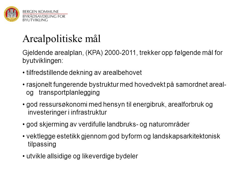 Arealpolitiske mål Gjeldende arealplan, (KPA) 2000-2011, trekker opp følgende mål for byutviklingen: tilfredstillende dekning av arealbehovet rasjonel