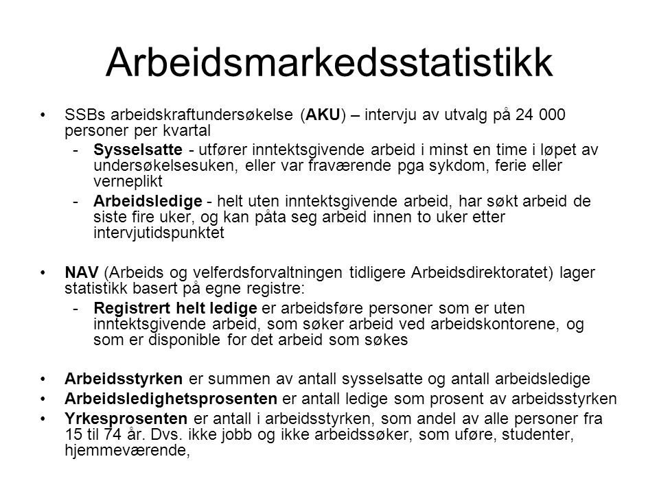 Arbeidsmarkedsstatistikk SSBs arbeidskraftundersøkelse (AKU) – intervju av utvalg på 24 000 personer per kvartal -Sysselsatte - utfører inntektsgivend