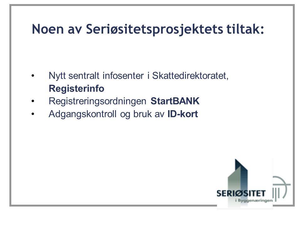 Noen av Seriøsitetsprosjektets tiltak: Nytt sentralt infosenter i Skattedirektoratet, Registerinfo Registreringsordningen StartBANK Adgangskontroll og