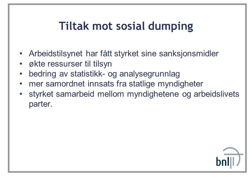 Tiltak mot sosial dumping Arbeidstilsynet har fått styrket sine sanksjonsmidler økte ressurser til tilsyn bedring av statistikk- og analysegrunnlag me