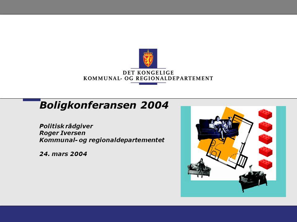 Boligkonferansen 2004 Politisk rådgiver Roger Iversen Kommunal- og regionaldepartementet 24.
