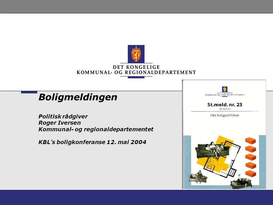 Boligmeldingen Politisk rådgiver Roger Iversen Kommunal- og regionaldepartementet KBL's boligkonferanse 12.