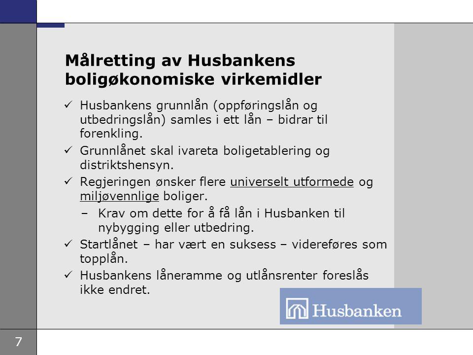 7 Målretting av Husbankens boligøkonomiske virkemidler Husbankens grunnlån (oppføringslån og utbedringslån) samles i ett lån – bidrar til forenkling.