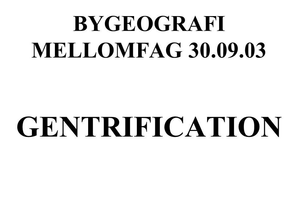 BYGEOGRAFI MELLOMFAG 30.09.03 GENTRIFICATION