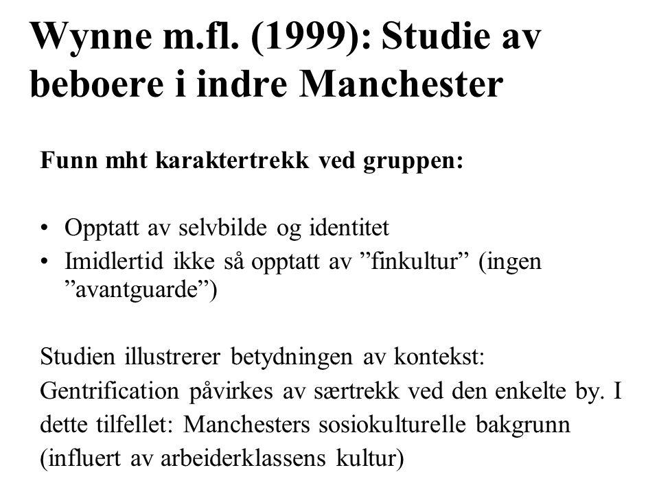Wynne m.fl. (1999): Studie av beboere i indre Manchester Funn mht karaktertrekk ved gruppen: Opptatt av selvbilde og identitet Imidlertid ikke så oppt