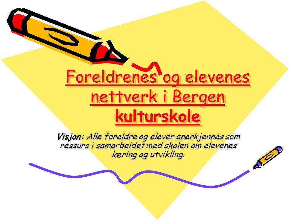 Foreldrenes og elevenes nettverk i Bergen kulturskole Visjon: Alle foreldre og elever anerkjennes som ressurs i samarbeidet med skolen om elevenes læring og utvikling.
