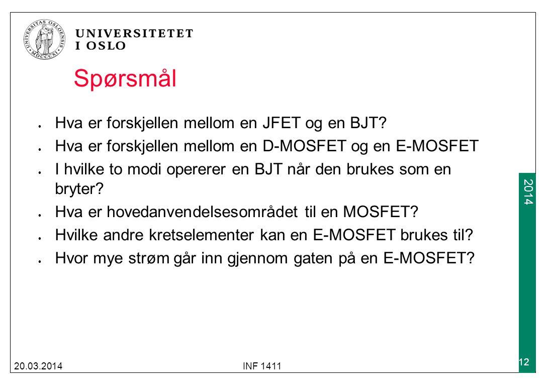 2009 2014 Spørsmål Hva er forskjellen mellom en JFET og en BJT? Hva er forskjellen mellom en D-MOSFET og en E-MOSFET I hvilke to modi opererer en BJT