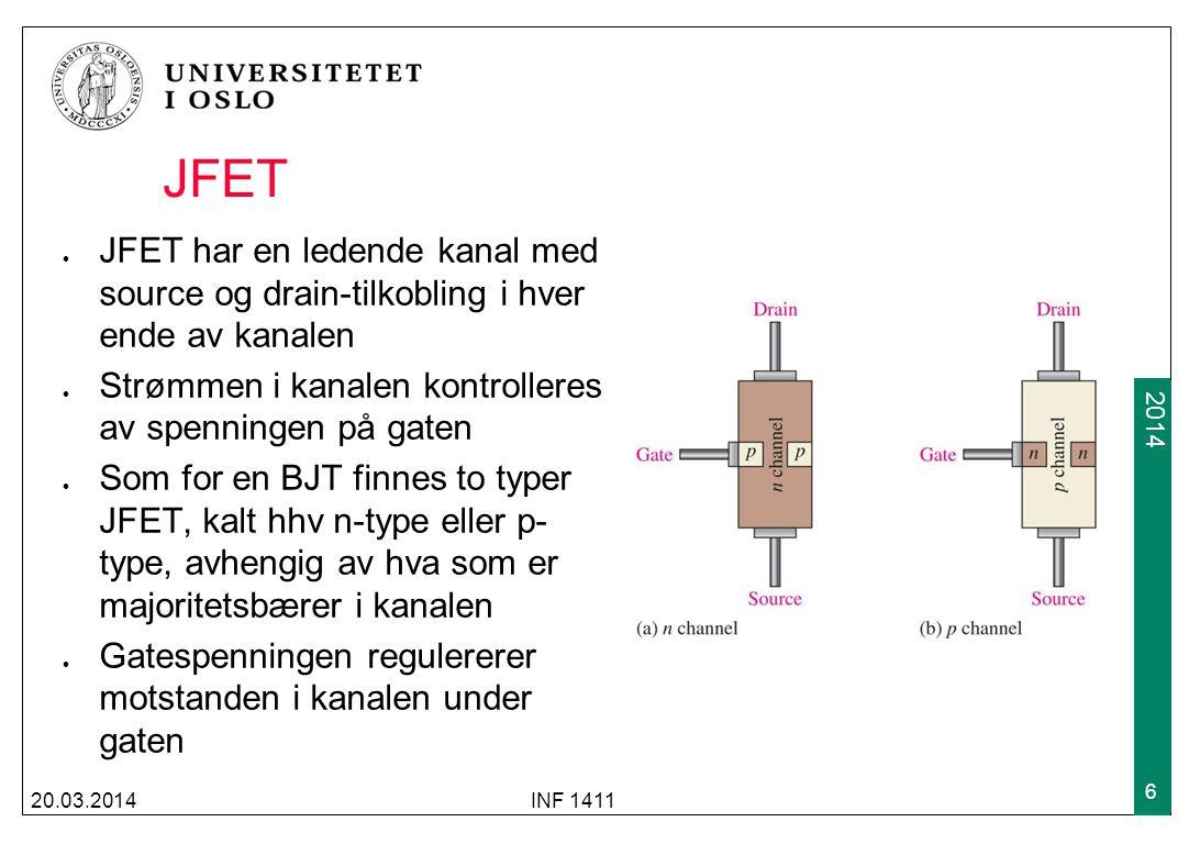 2009 2014 JFET (forts) Avhengig av om kanalen er p- eller n-type, er symbolene For n-type må gate-spenningen være høyere enn source- spenningen for at JFET skal lede, mens gate-spenningen må være lavere enn drain-spenningen for at en p-type skal lede 20.03.2014INF 1411 7