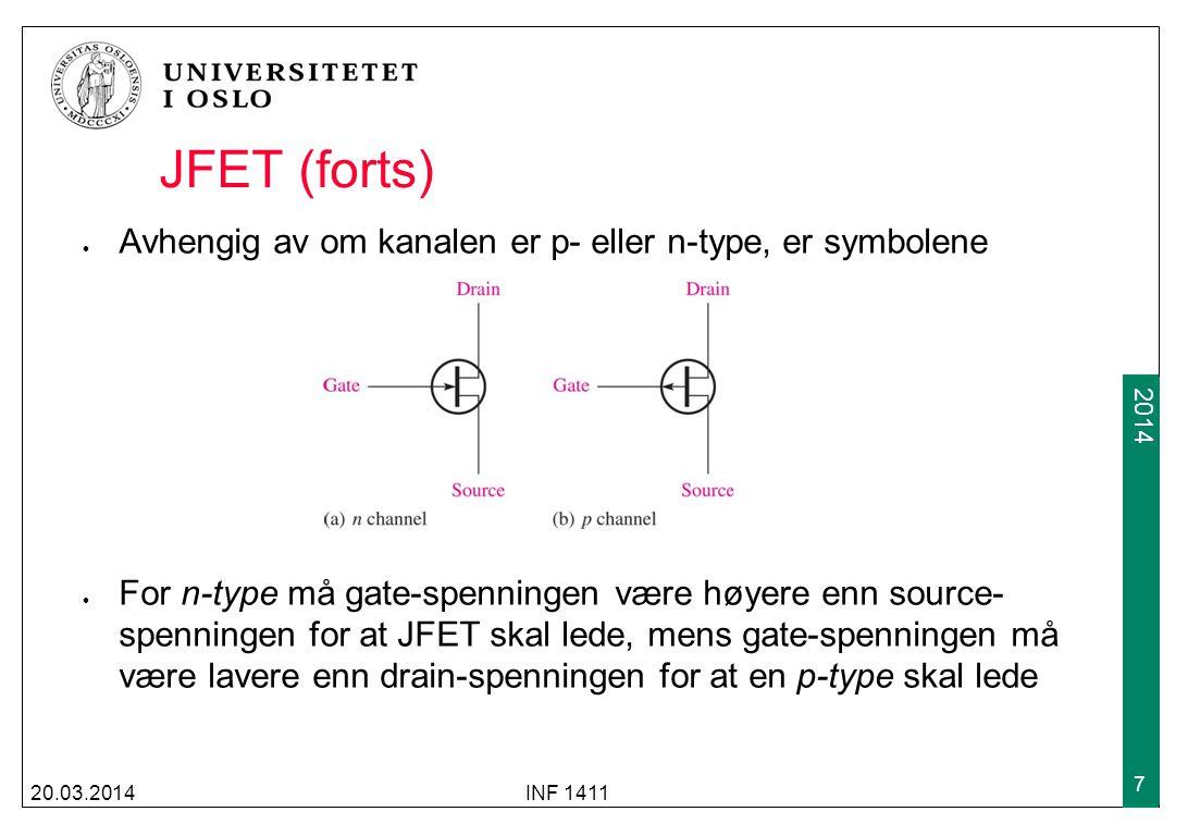 2009 2014 JFET (forts) Avhengig av om kanalen er p- eller n-type, er symbolene For n-type må gate-spenningen være høyere enn source- spenningen for at
