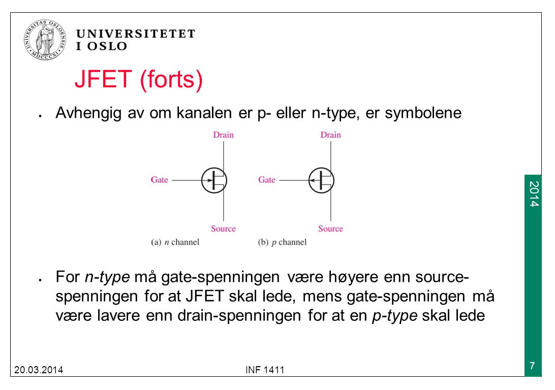 2009 2014 MOSFET En MOSFET har ingen pn-overganger som JFET, BJT og dioder Gaten på en MOSFET er elektrisk isolert fra drain-source vha et tynt lag med silisiumdioksyd MOSFET kommer i to hovedkategorier Depletion-mode Enhancement-mode MOSFET er den aller vanligste transistorer i digitale kretser; den kan også brukes som spenningskontrollert motstand eller som kondensator, i f.eks hukommelsesceller (RAM) 20.03.2014INF 1411 8