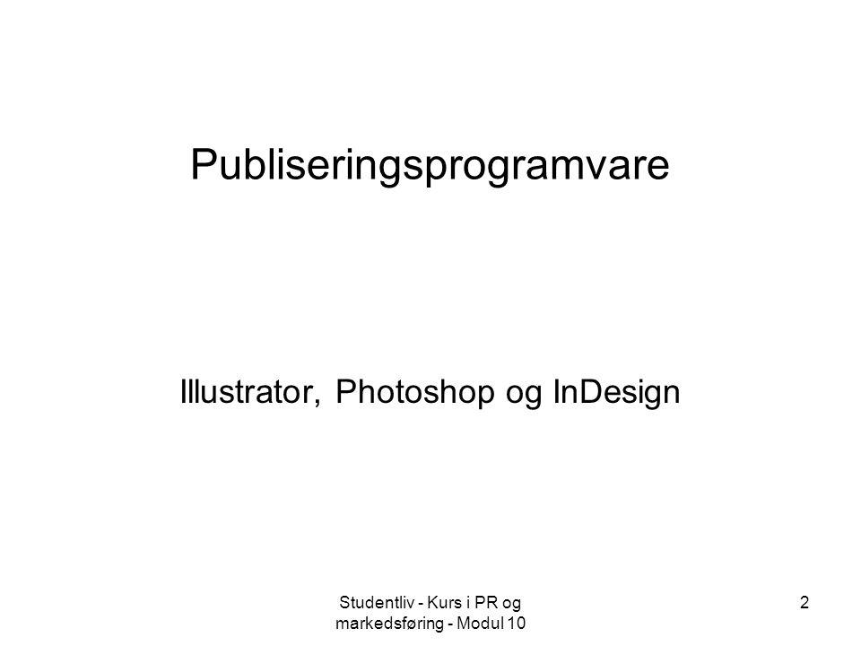 Studentliv - Kurs i PR og markedsføring - Modul 10 2 Publiseringsprogramvare Illustrator, Photoshop og InDesign