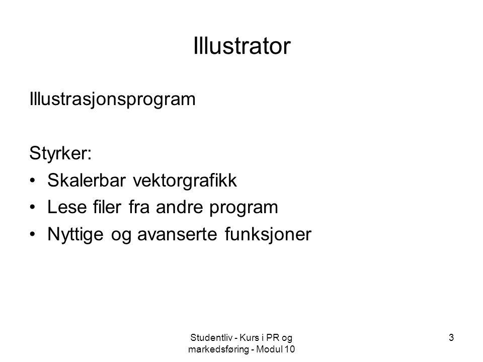 Studentliv - Kurs i PR og markedsføring - Modul 10 3 Illustrator Illustrasjonsprogram Styrker: Skalerbar vektorgrafikk Lese filer fra andre program Nyttige og avanserte funksjoner