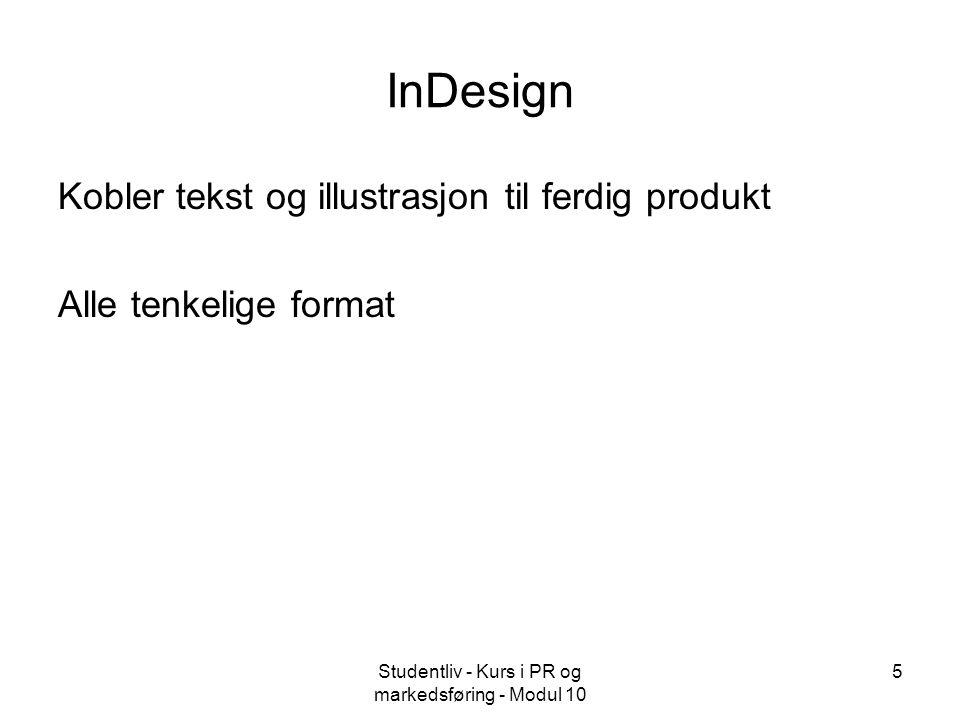 Studentliv - Kurs i PR og markedsføring - Modul 10 5 InDesign Kobler tekst og illustrasjon til ferdig produkt Alle tenkelige format