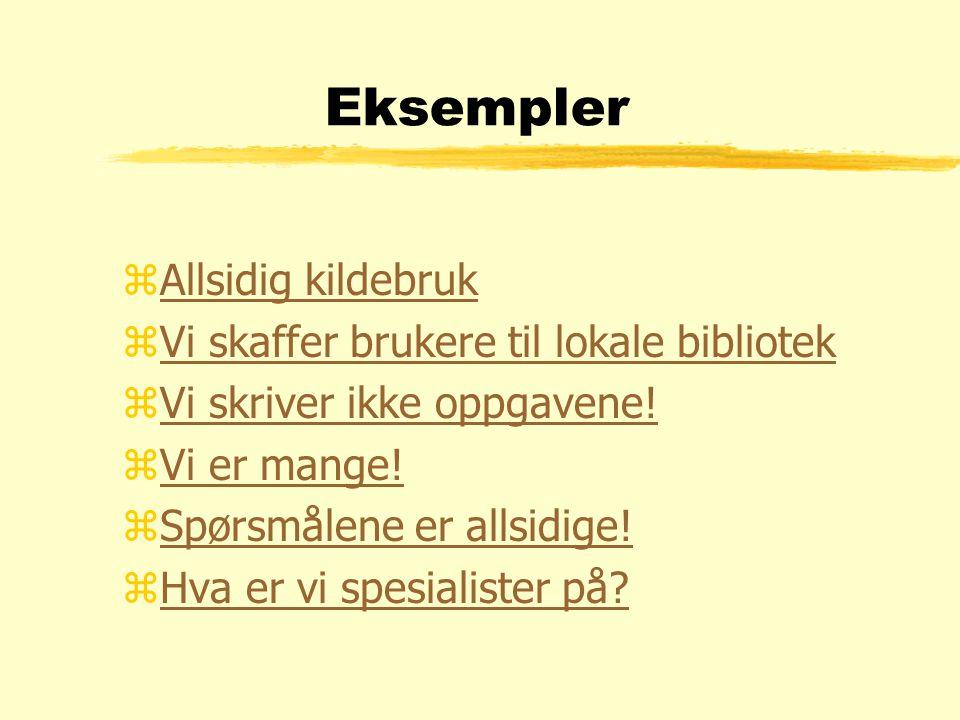 Eksempler zAllsidig kildebrukAllsidig kildebruk zVi skaffer brukere til lokale bibliotekVi skaffer brukere til lokale bibliotek zVi skriver ikke oppgavene!Vi skriver ikke oppgavene.