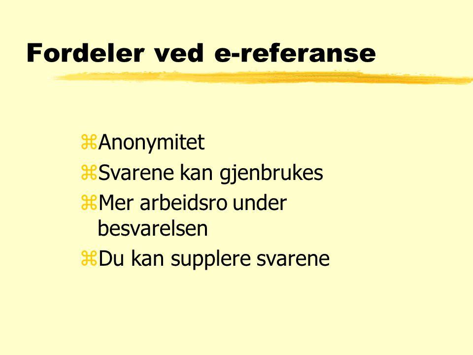 Fordeler ved e-referanse zAnonymitet zSvarene kan gjenbrukes zMer arbeidsro under besvarelsen zDu kan supplere svarene