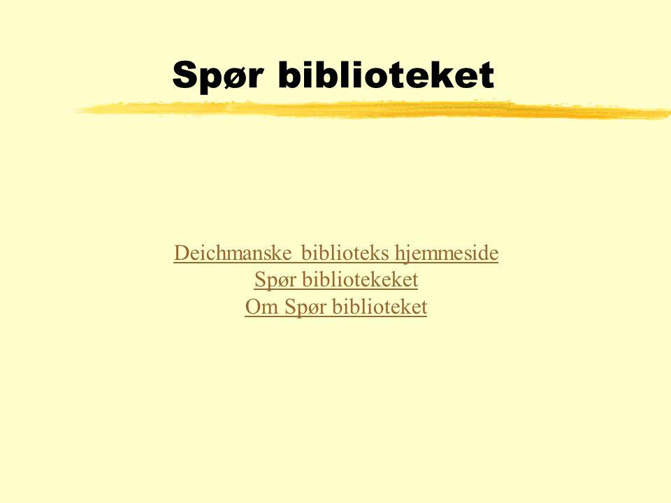 Spør biblioteket Deichmanske biblioteks hjemmeside Spør bibliotekeket Om Spør biblioteket
