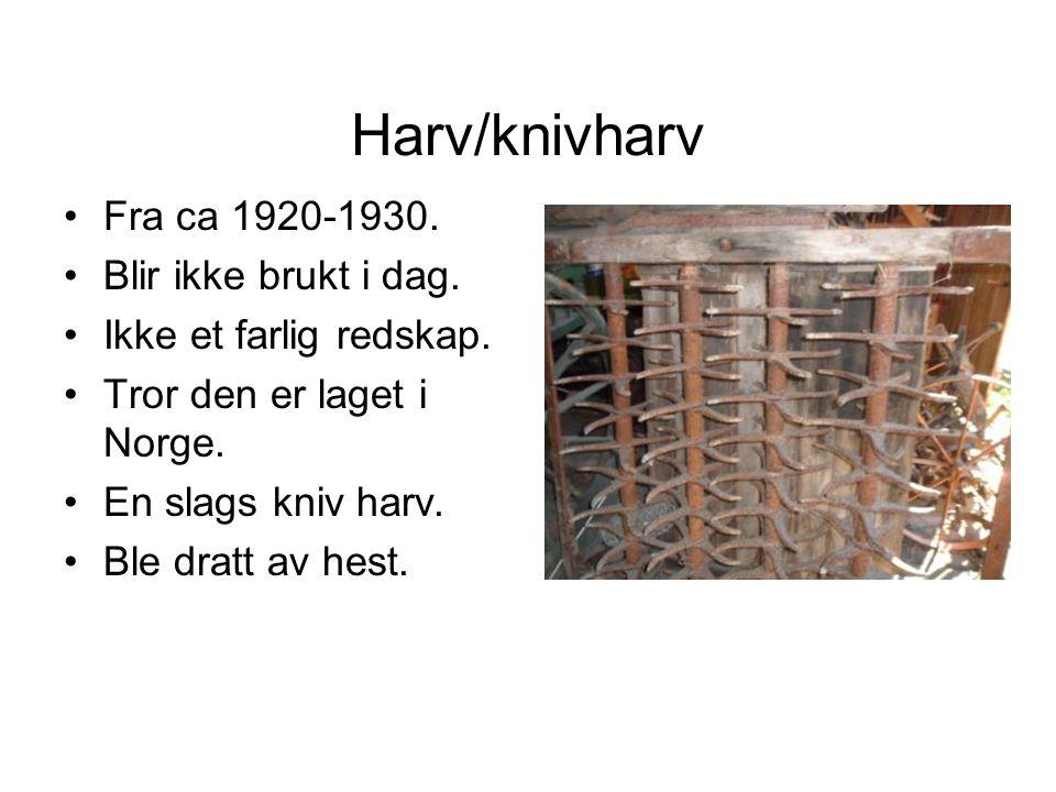 Harv/knivharv Fra ca 1920-1930.Blir ikke brukt i dag.