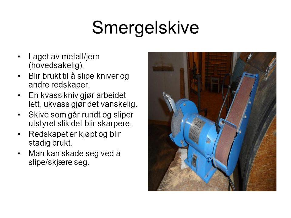 Smergelskive Laget av metall/jern (hovedsakelig).Blir brukt til å slipe kniver og andre redskaper.