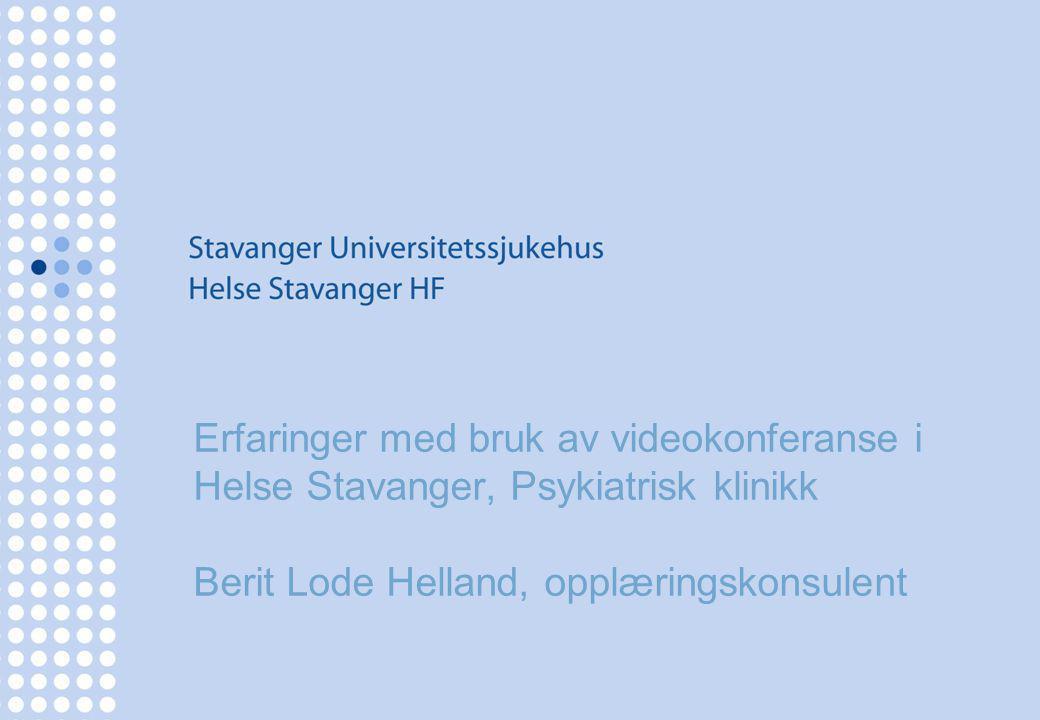 Erfaringer med bruk av videokonferanse i Helse Stavanger, Psykiatrisk klinikk Berit Lode Helland, opplæringskonsulent