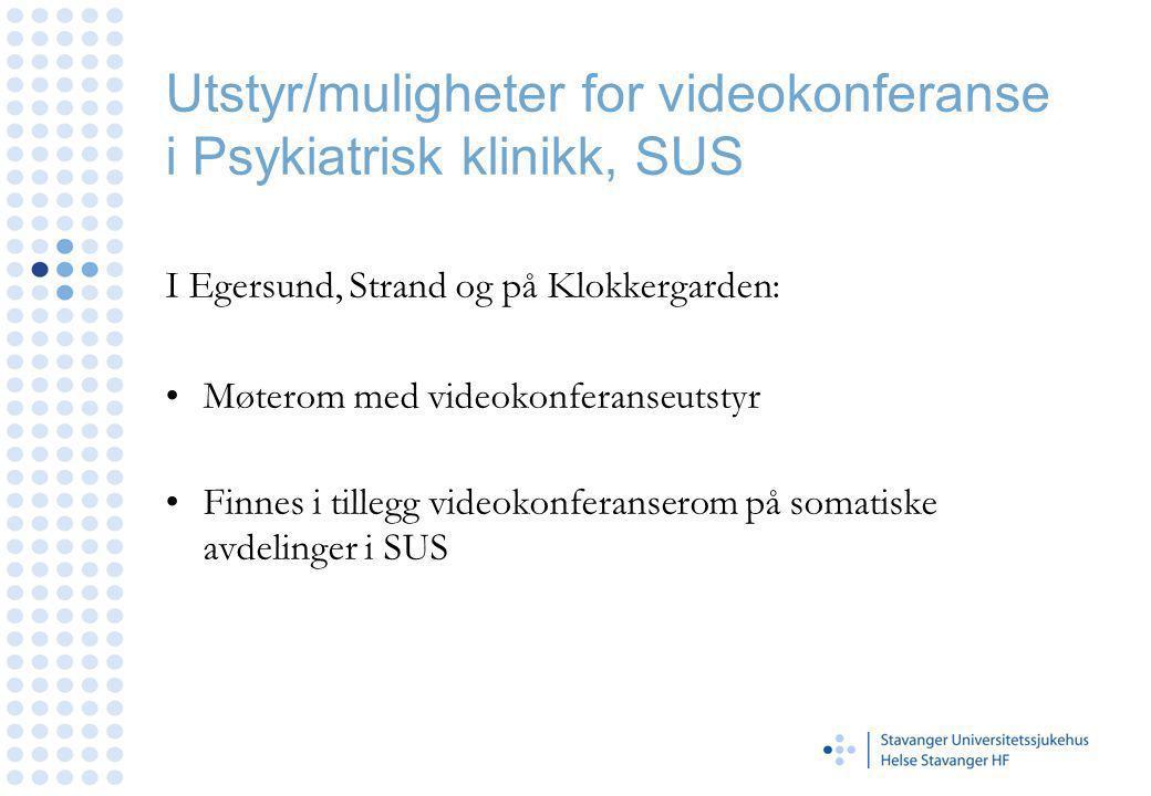 Utstyr/muligheter for videokonferanse i Psykiatrisk klinikk, SUS I Egersund, Strand og på Klokkergarden: Møterom med videokonferanseutstyr Finnes i tillegg videokonferanserom på somatiske avdelinger i SUS