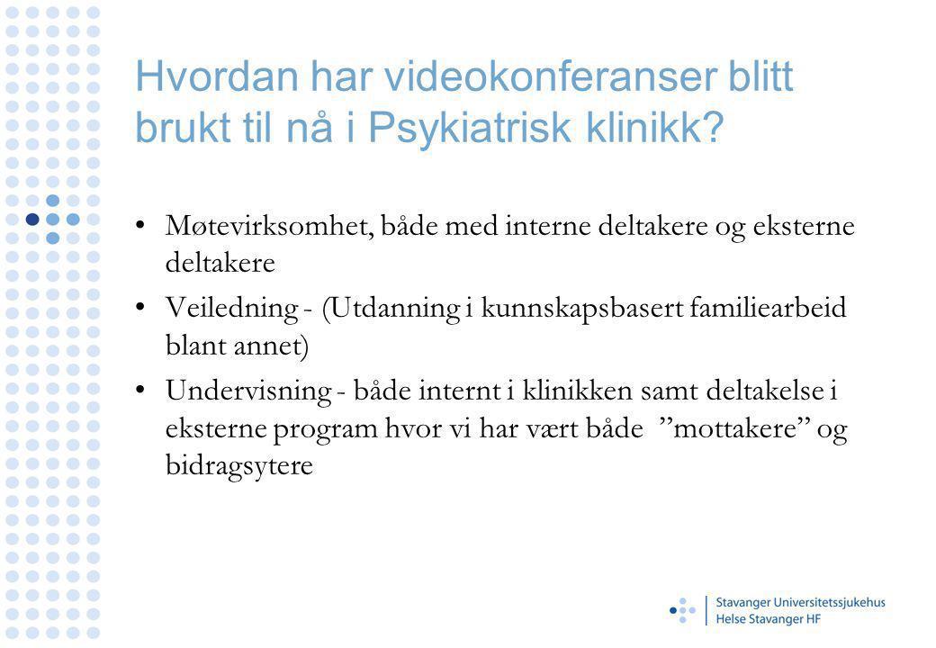 Hvordan har videokonferanser blitt brukt til nå i Psykiatrisk klinikk? Møtevirksomhet, både med interne deltakere og eksterne deltakere Veiledning - (