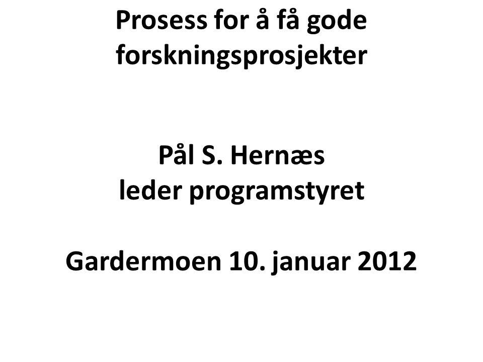 Prosess for å få gode forskningsprosjekter Pål S. Hernæs leder programstyret Gardermoen 10. januar 2012