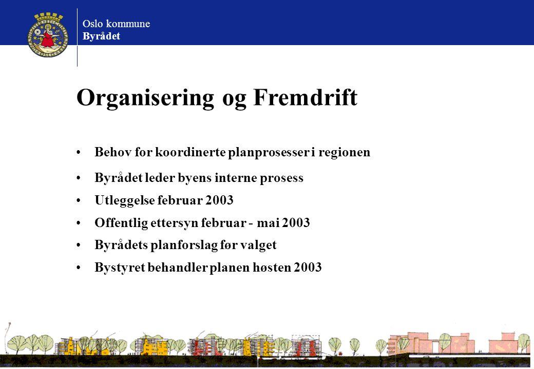 Oslo kommune Byrådet Organisering og Fremdrift Behov for koordinerte planprosesser i regionen Byrådet leder byens interne prosess Utleggelse februar 2
