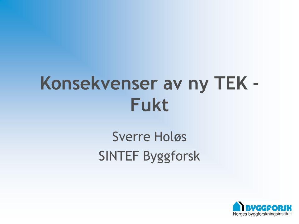 Konsekvenser av ny TEK - Fukt Sverre Holøs SINTEF Byggforsk