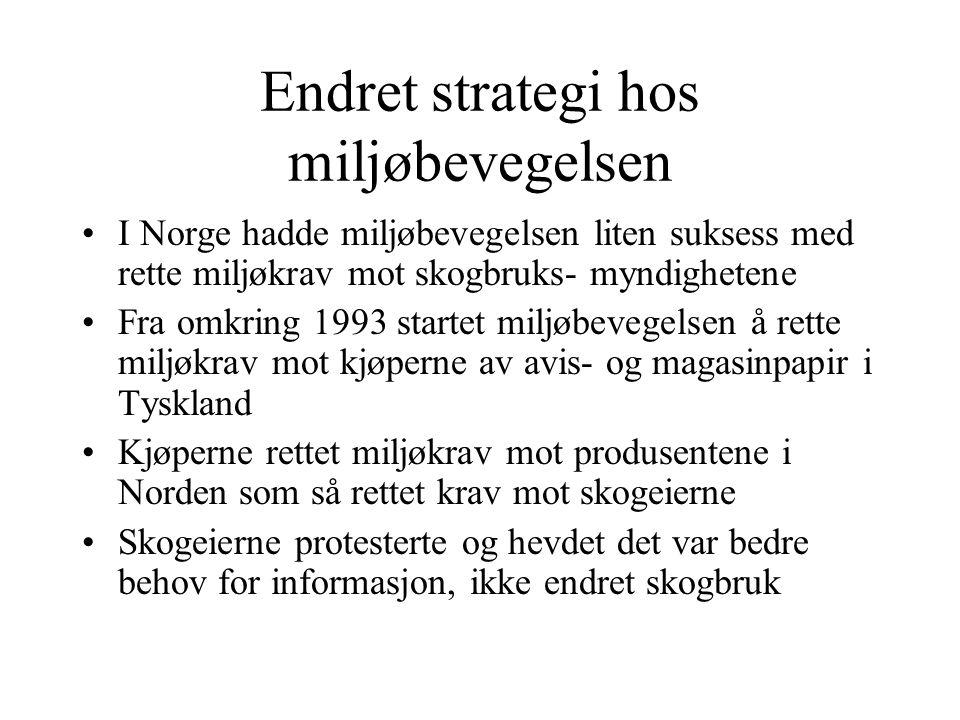 Endret strategi hos miljøbevegelsen I Norge hadde miljøbevegelsen liten suksess med rette miljøkrav mot skogbruks- myndighetene Fra omkring 1993 startet miljøbevegelsen å rette miljøkrav mot kjøperne av avis- og magasinpapir i Tyskland Kjøperne rettet miljøkrav mot produsentene i Norden som så rettet krav mot skogeierne Skogeierne protesterte og hevdet det var bedre behov for informasjon, ikke endret skogbruk