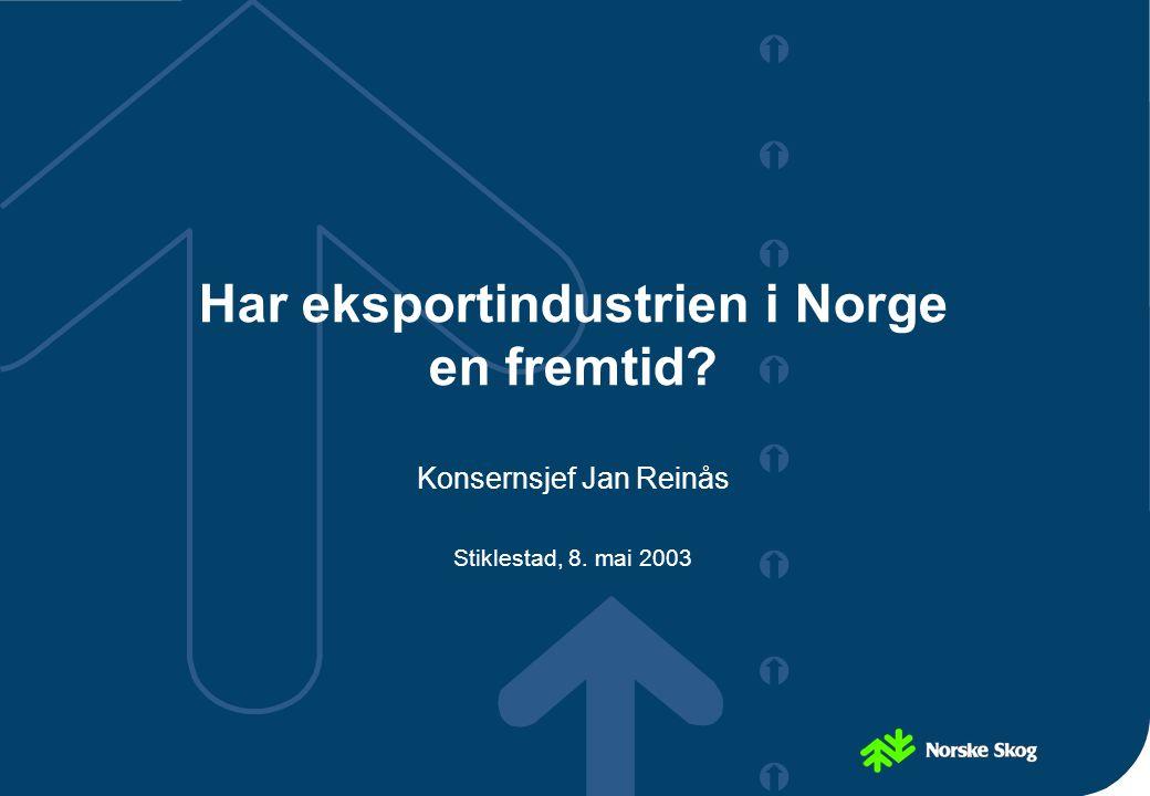         Har eksportindustrien i Norge en fremtid? Konsernsjef Jan Reinås Stiklestad, 8. mai 2003