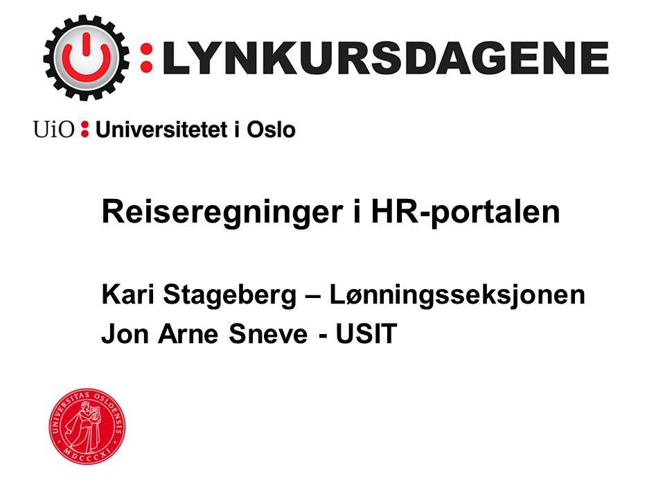 Reiseregninger i HR-portalen Kari Stageberg – Lønningsseksjonen Jon Arne Sneve - USIT