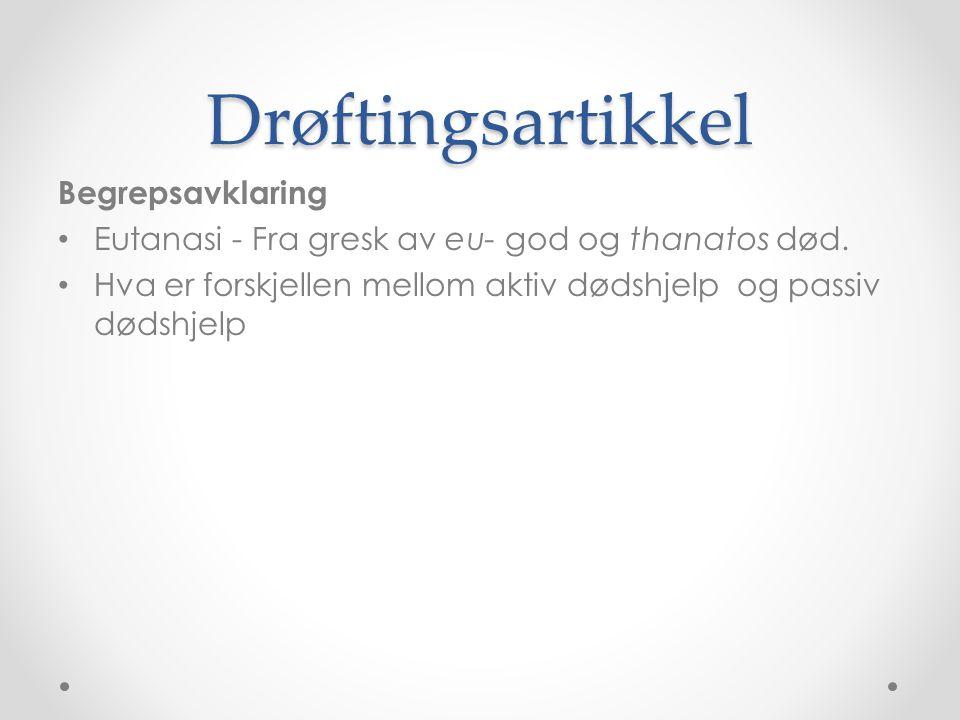 Drøftingsartikkel Begrepsavklaring Eutanasi - Fra gresk av eu- god og thanatos død. Hva er forskjellen mellom aktiv dødshjelp og passiv dødshjelp