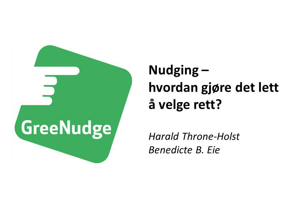 Harald Throne-Holst Benedicte B. Eie Nudging – hvordan gjøre det lett å velge rett?