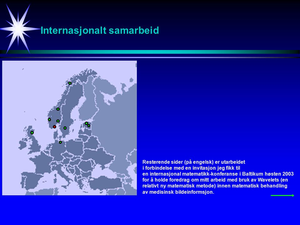 Internasjonalt samarbeid Resterende sider (på engelsk) er utarbeidet i forbindelse med en invitasjon jeg fikk til en internasjonal matematikk-konferan