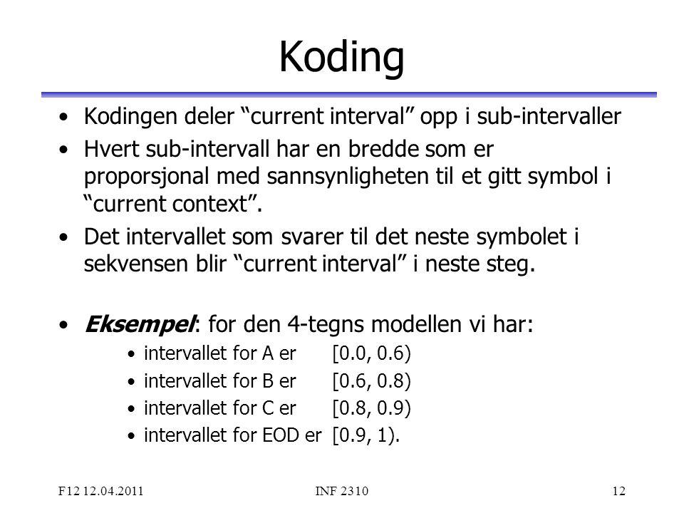 """F12 12.04.2011INF 231012 Koding Kodingen deler """"current interval"""" opp i sub-intervaller Hvert sub-intervall har en bredde som er proporsjonal med sann"""