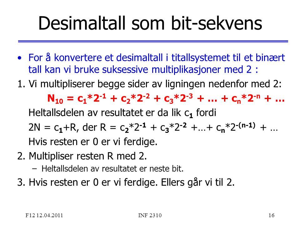 F12 12.04.2011INF 231016 Desimaltall som bit-sekvens For å konvertere et desimaltall i titallsystemet til et binært tall kan vi bruke suksessive multi