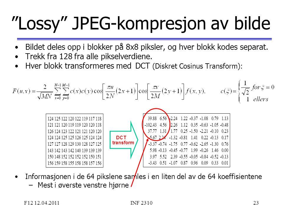 """F12 12.04.2011INF 231023 """"Lossy"""" JPEG-kompresjon av bilde Bildet deles opp i blokker på 8x8 piksler, og hver blokk kodes separat. Trekk fra 128 fra al"""