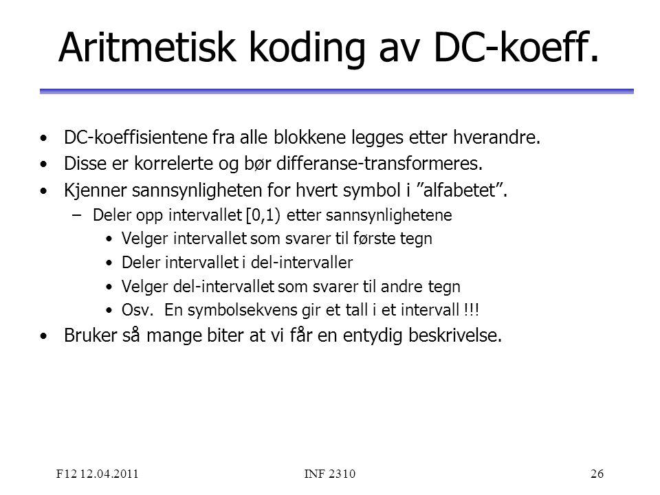 F12 12.04.2011INF 231026 Aritmetisk koding av DC-koeff. DC-koeffisientene fra alle blokkene legges etter hverandre. Disse er korrelerte og bør differa